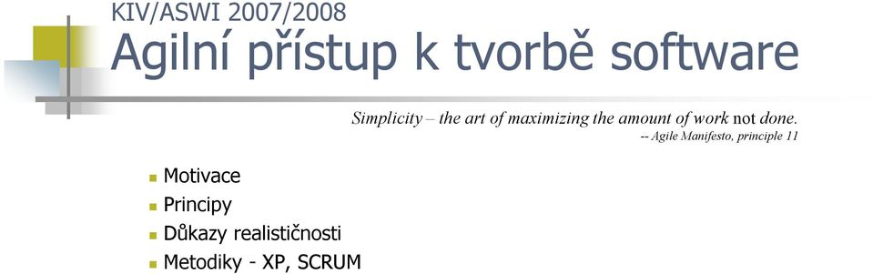 XP, SCRUM Simplicity the art of maximizing the