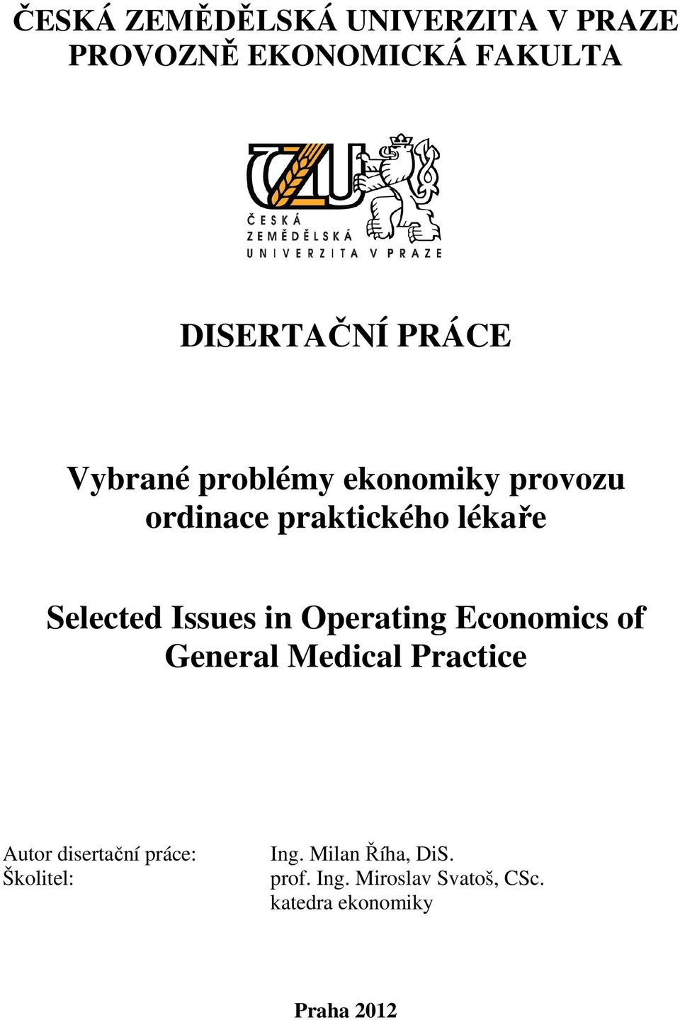 Operating Economics of General Medical Practice Autor disertační práce: Školitel: