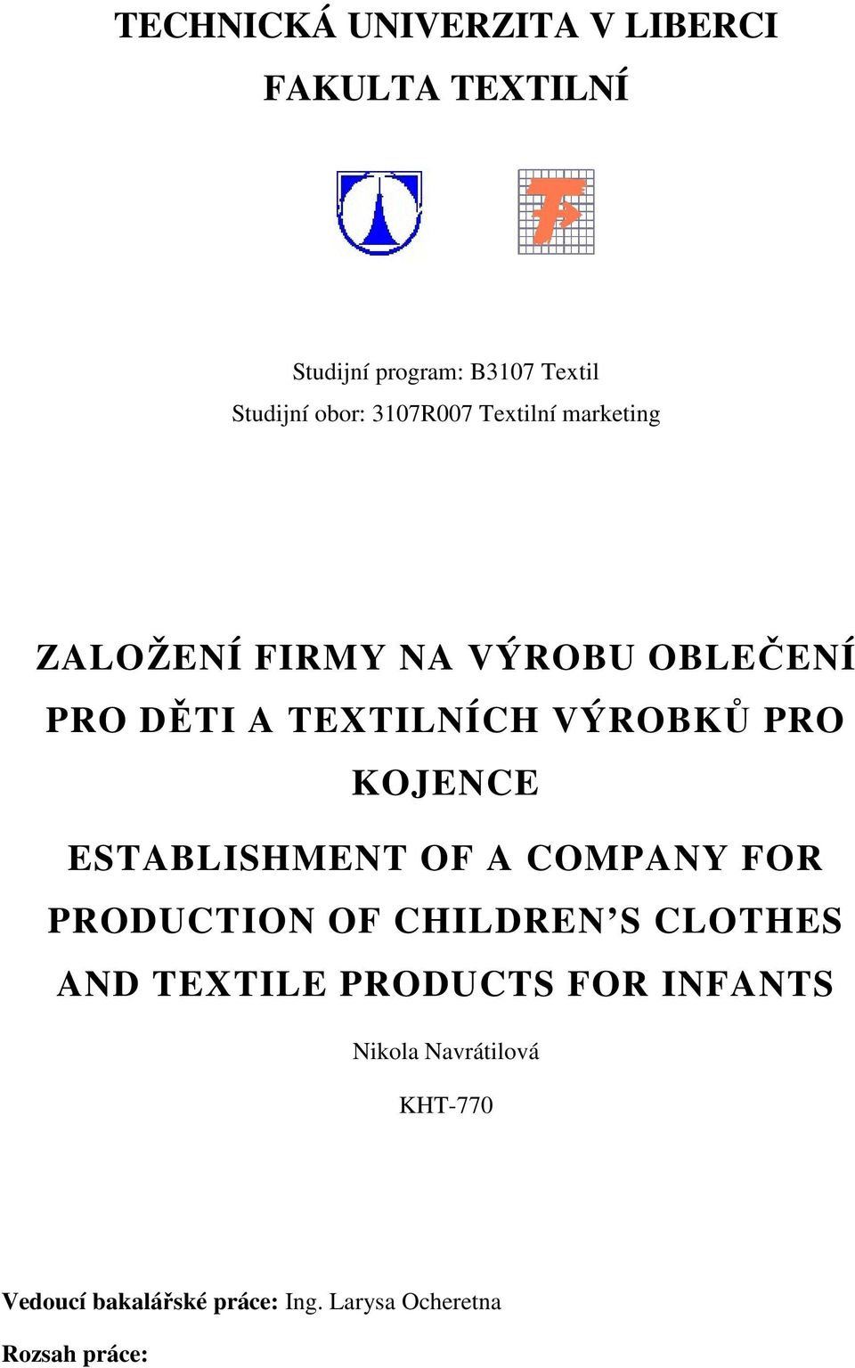KOJENCE ESTABLISHMENT OF A COMPANY FOR PRODUCTION OF CHILDREN S CLOTHES AND TEXTILE PRODUCTS