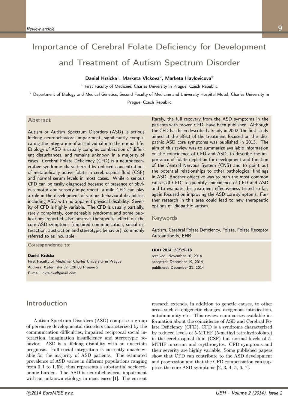 Republic Abstract Autism or Autism Spectrum Disorders (ASD) is serious lifelong neurobehavioral impairment, significantly complicating the integration of an individual into the normal life.