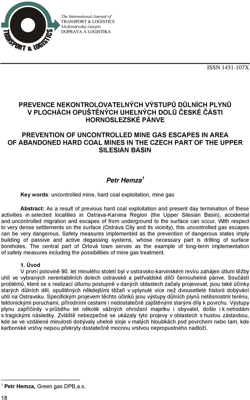 coal exploitation, mine gas Abstract: As a result of previous hard coal exploitation and present day termination of these activities in selected localities in Ostrava-Karvina Region (the Upper