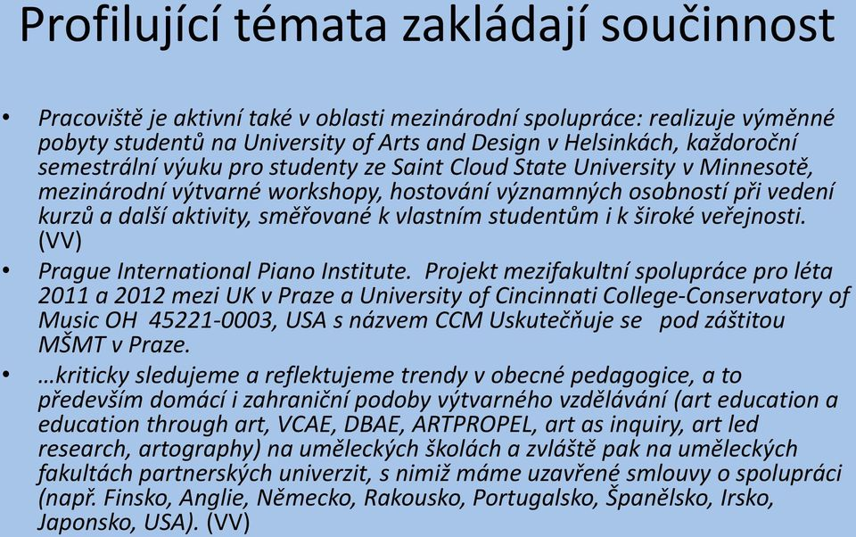 studentům i k široké veřejnosti. (VV) Prague International Piano Institute.