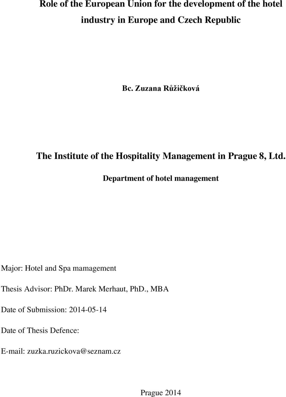 Department of hotel management Major: Hotel and Spa mamagement Thesis Advisor: PhDr.