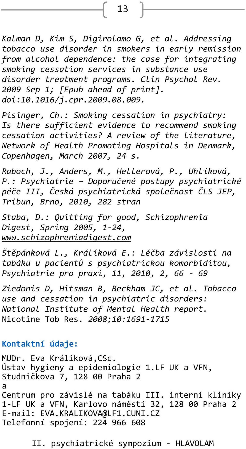 Clin Psychol Rev. 2009 Sep 1; [Epub ahead of print]. doi:10.1016/j.cpr.2009.08.009. Pisinger, Ch.