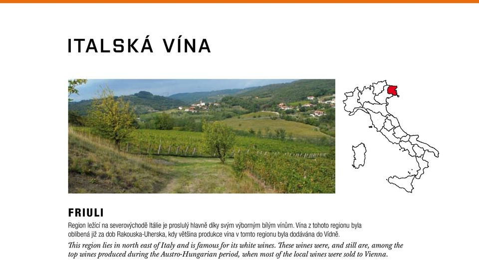 dodávána do Vídně. This region lies in north east of Italy and is famous for its white wines.