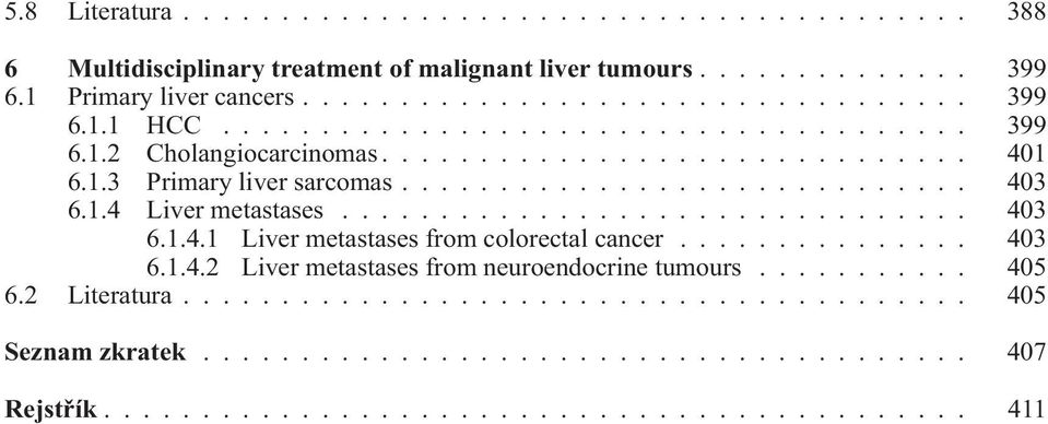 ............................... 403 6.1.4.1 Liver metastases from colorectal cancer............... 403 6.1.4.2 Liver metastases from neuroendocrine tumours........... 405 6.