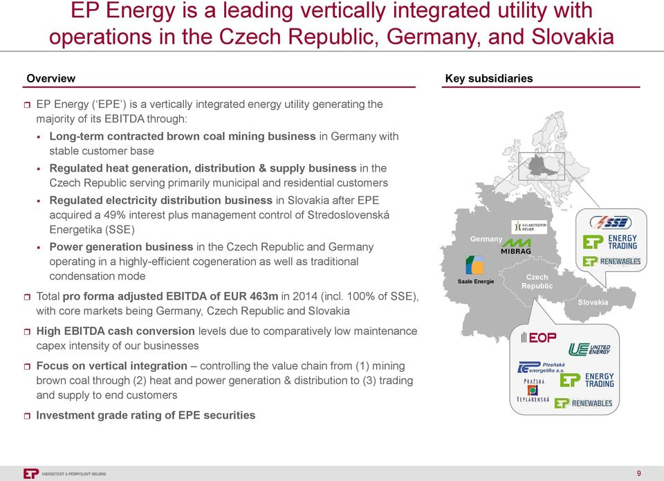 Czech Republic serving primarily municipal and residential customers Regulated electricity distribution business in Slovakia after EPE acquired a 49% interest plus management control of