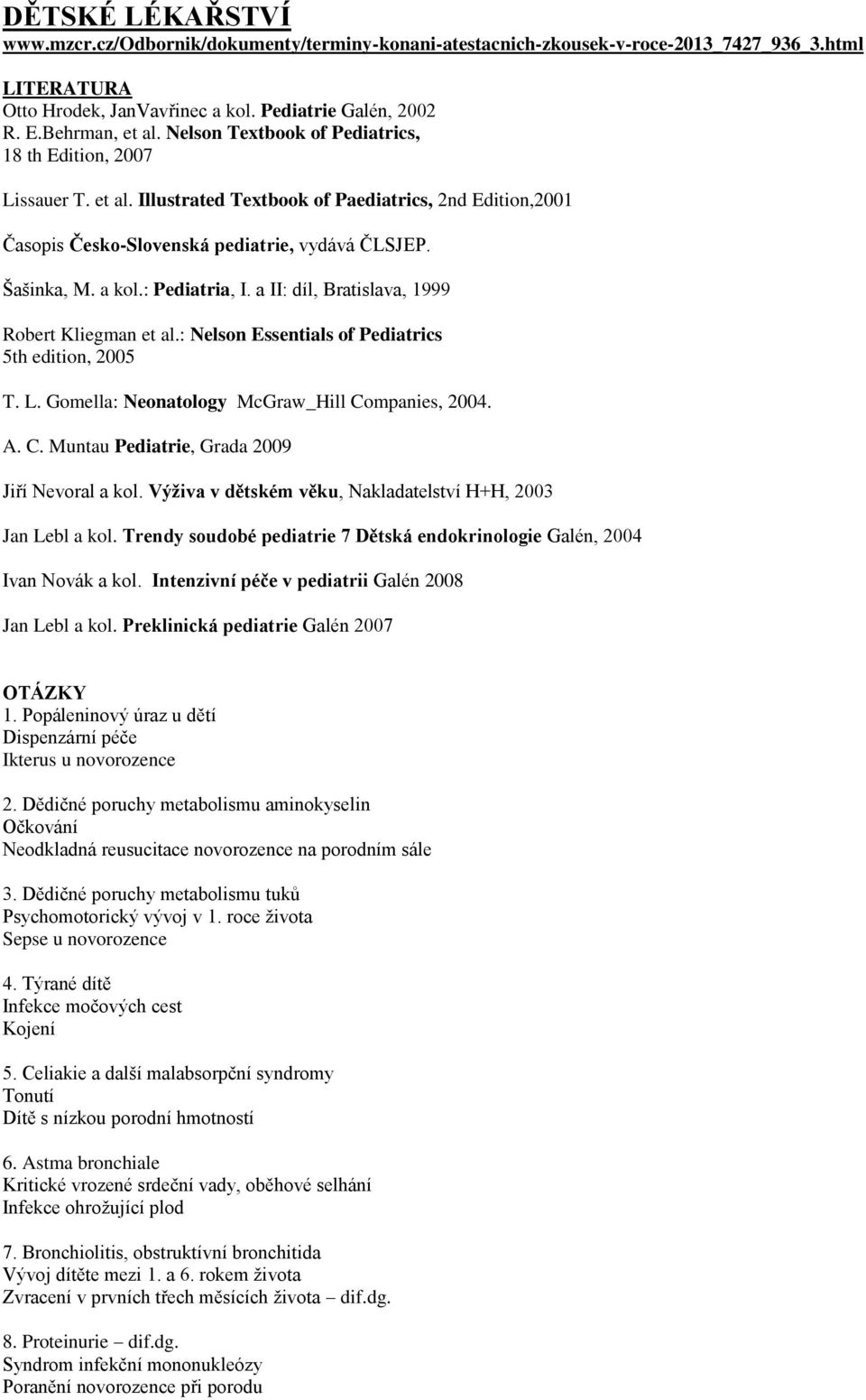 : Pediatria, I. a II: díl, Bratislava, 1999 Robert Kliegman et al.: Nelson Essentials of Pediatrics 5th edition, 2005 T. L. Gomella: Neonatology McGraw_Hill Co