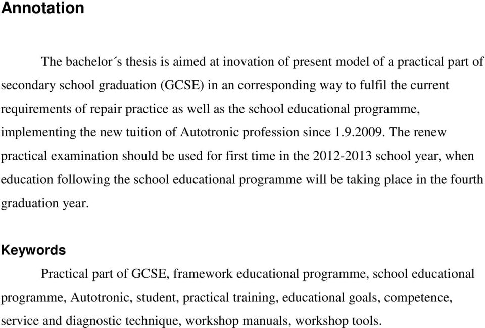 The renew practical examination should be used for first time in the 2012-2013 school year, when education following the school educational programme will be taking place in the fourth