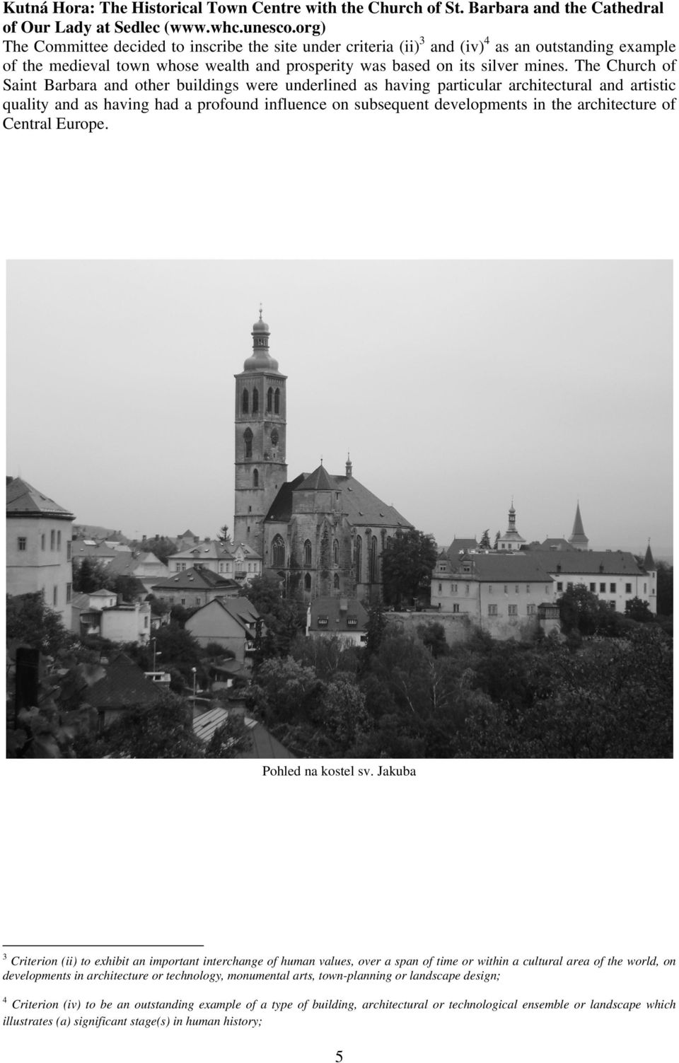 The Church of Saint Barbara and other buildings were underlined as having particular architectural and artistic quality and as having had a profound influence on subsequent developments in the