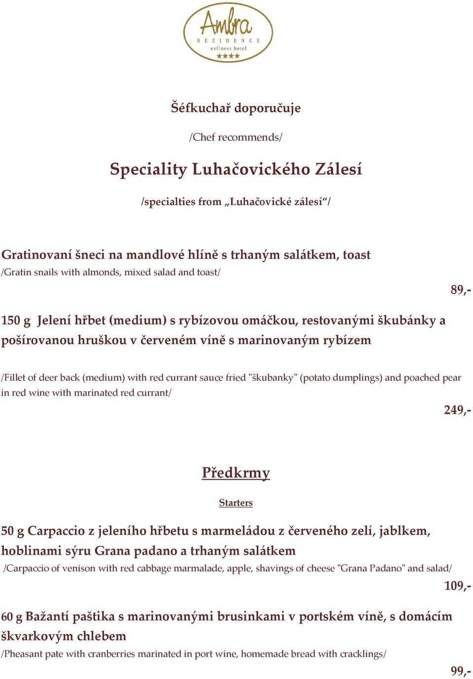 "with red currant sauce fried ""škubanky"" (potato dumplings) and poached pear in red wine with marinated red currant/ 249,- Předkrmy Starters 50 g Carpaccio z jeleního hřbetu s marmeládou z červeného"