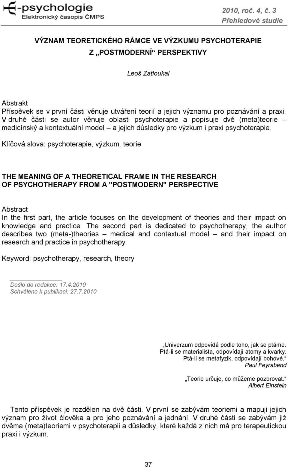 "Klíčová slova: psychoterapie, výzkum, teorie THE MEANING OF A THEORETICAL FRAME IN THE RESEARCH OF PSYCHOTHERAPY FROM A ""POSTMODERN"" PERSPECTIVE Abstract In the first part, the article focuses on the"