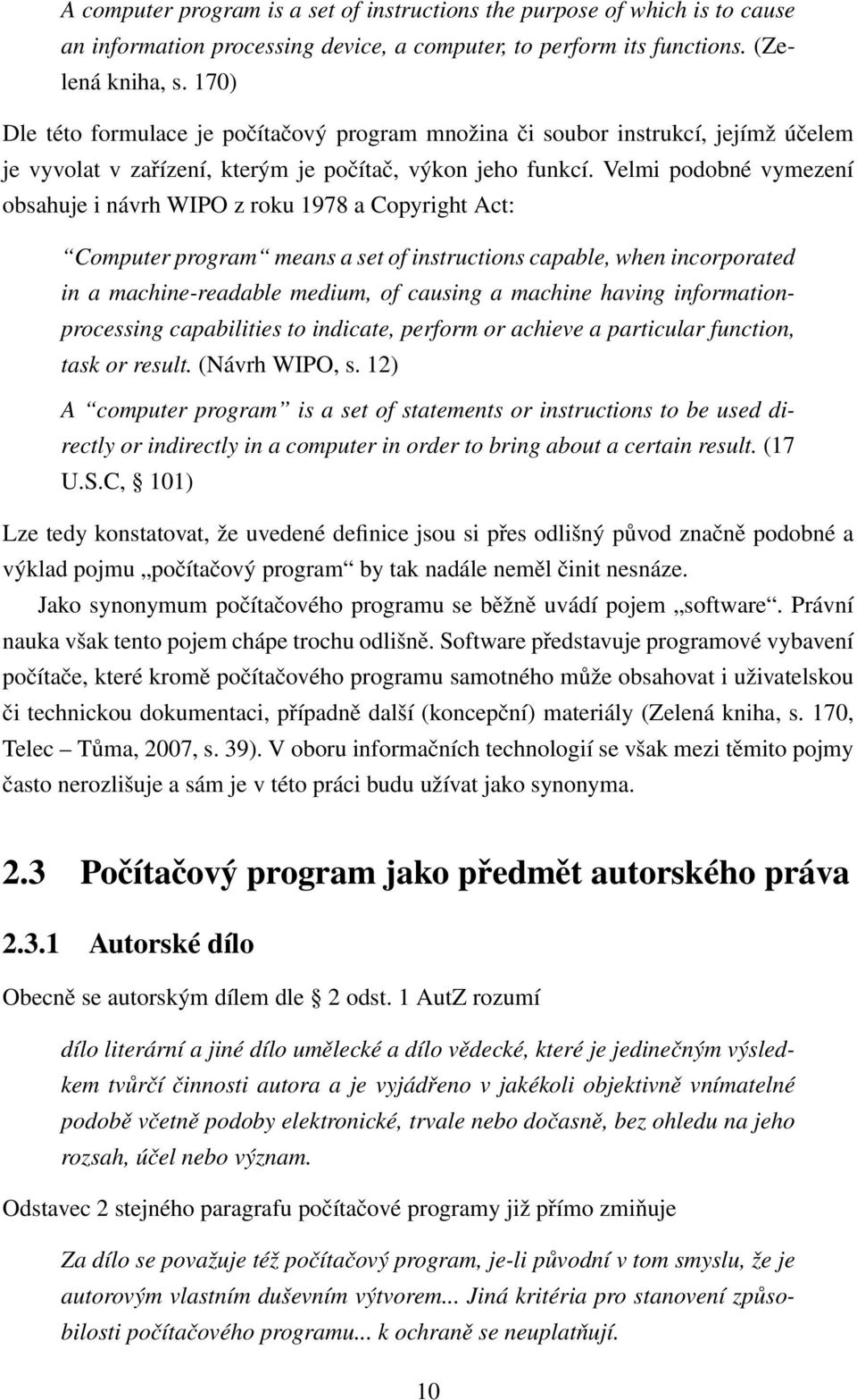 Velmi podobné vymezení obsahuje i návrh WIPO z roku 1978 a Copyright Act: Computer program means a set of instructions capable, when incorporated in a machine-readable medium, of causing a machine