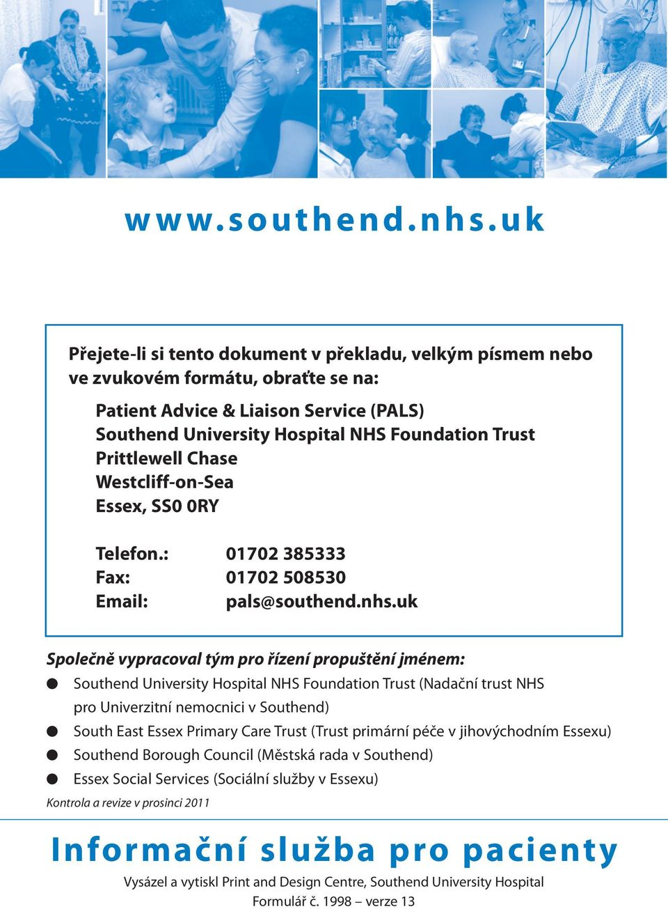 Prittlewell Chase Westcliff-on-Sea Essex, SS0 0RY Telefon.: 01702 385333 Fax: 01702 508530 Email: pals@southend.nhs.