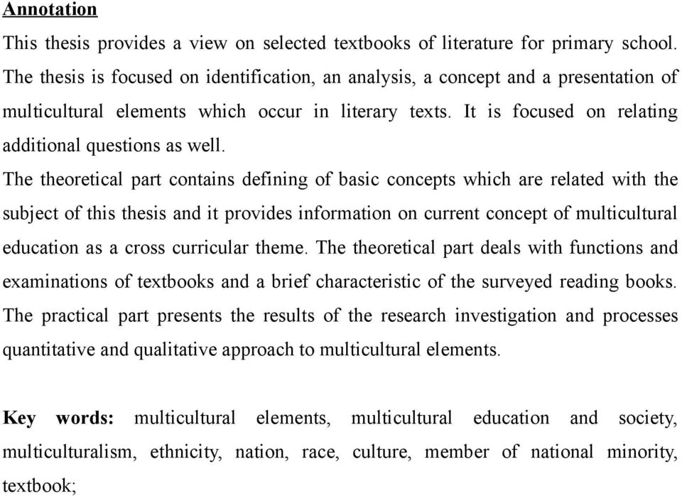The theoretical part contains defining of basic concepts which are related with the subject of this thesis and it provides information on current concept of multicultural education as a cross