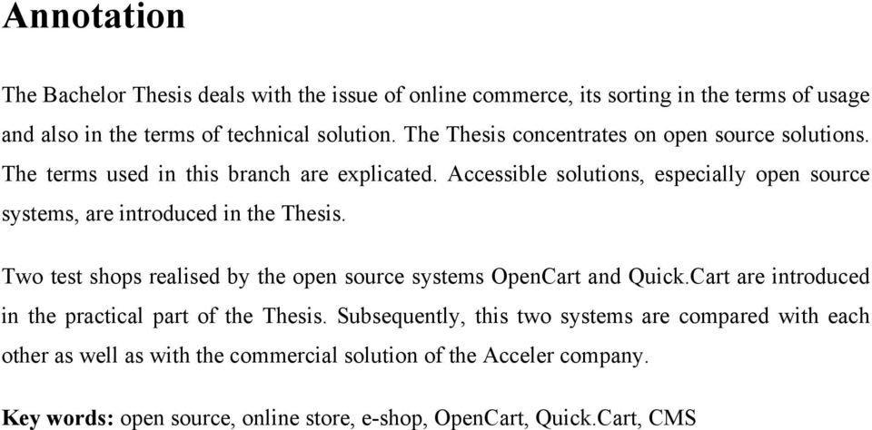 Accessible solutions, especially open source systems, are introduced in the Thesis. Two test shops realised by the open source systems OpenCart and Quick.