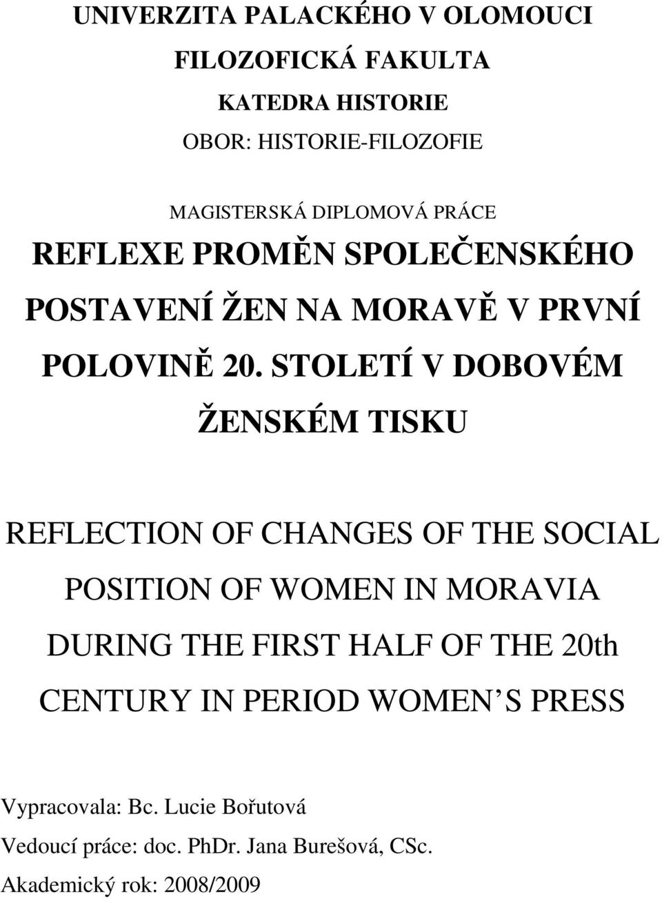 STOLETÍ V DOBOVÉM ŽENSKÉM TISKU REFLECTION OF CHANGES OF THE SOCIAL POSITION OF WOMEN IN MORAVIA DURING THE FIRST