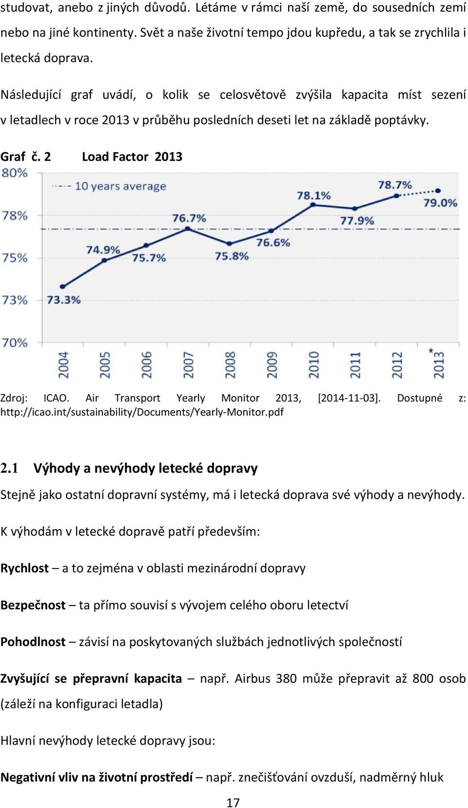 Air Transport Yearly Monitor 2013, [2014-11-03]. Dostupné z: http://icao.int/sustainability/documents/yearly-monitor.pdf 2.