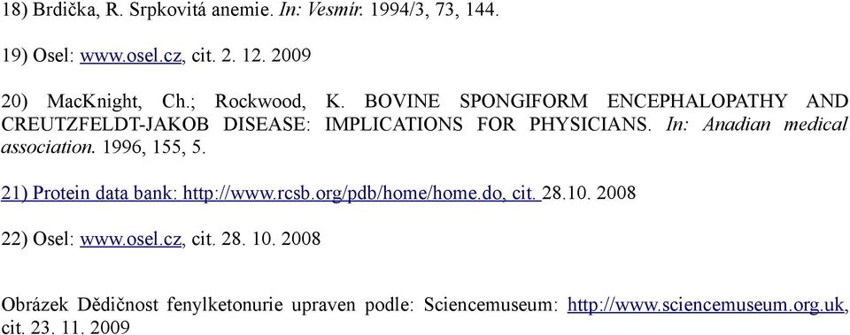 In: Anadian medical association. 1996, 155, 5. 21) Protein data bank: http://www.rcsb.org/pdb/home/home.do, cit. 28.10.