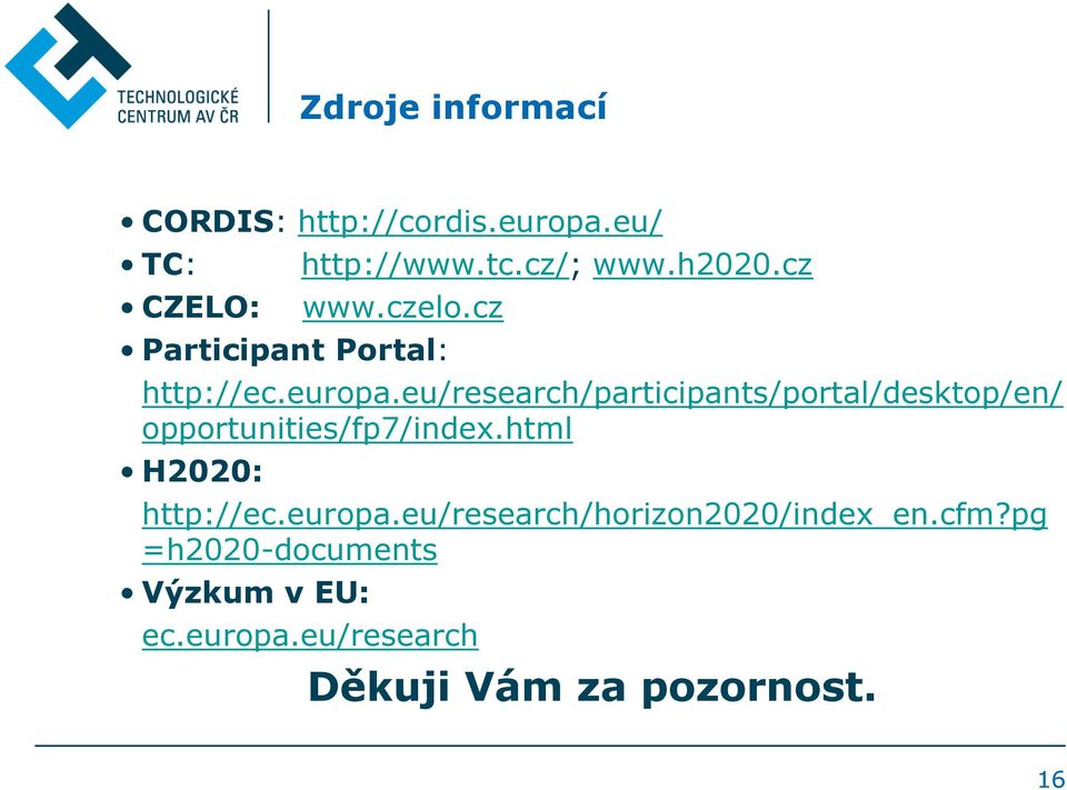 eu/research/participants/portal/desktop/en/ opportunities/fp7/index.html H2020: http://ec.
