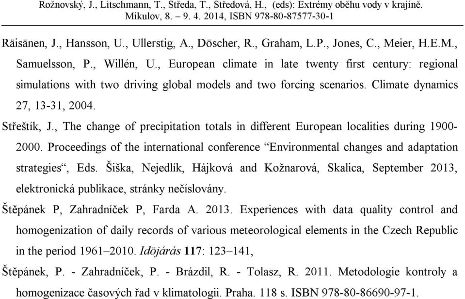 , The change of precipitation totals in different European localities during 1900-2000. Proceedings of the international conference Environmental changes and adaptation strategies, Eds.