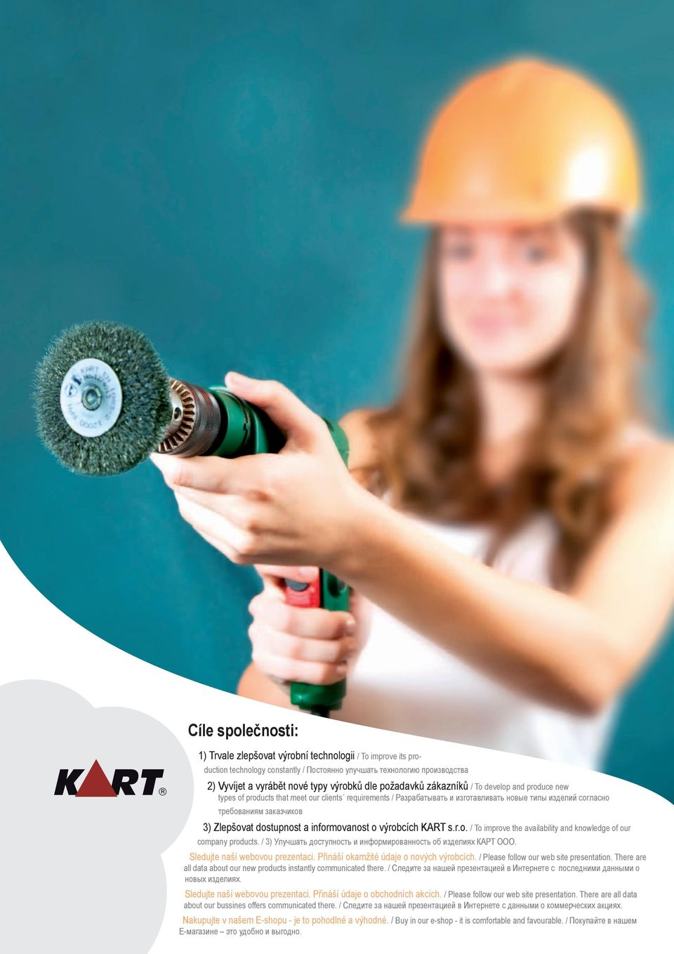 dostupnost a informovanost o výrobcích KART s.r.o. / To improve the availability and knowledge of our company products. / 3) Улучшать доступность и информированность об изделиях КАРТ ООО.