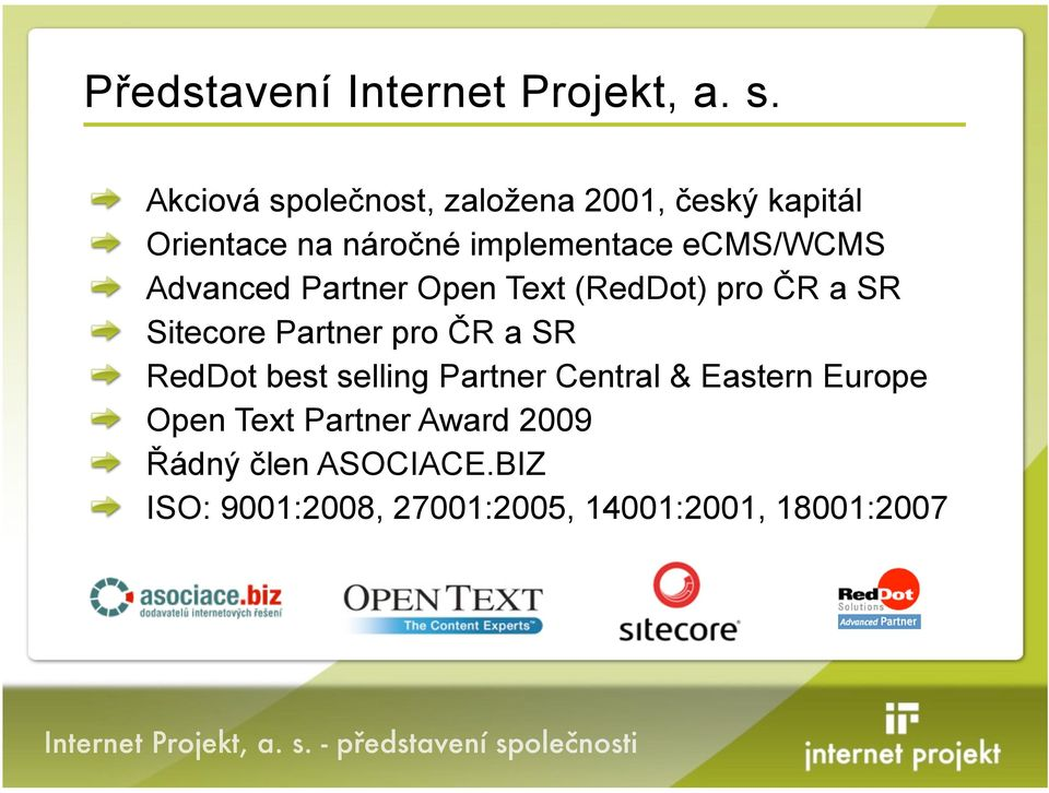 ecms/wcms Advanced Partner Open Text (RedDot) pro %R a SR Sitecore Partner pro %R a SR
