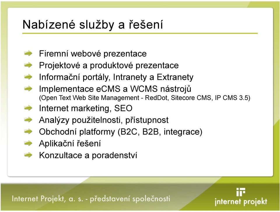 Intranety a Extranety Implementace ecms a WCMS nástroj( (Open Text Web Site Management -