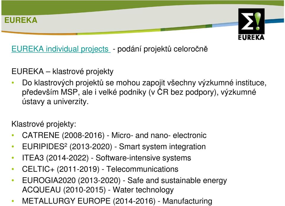Klastrové projekty: CATRENE (2008-2016) - Micro- and nano- electronic EURIPIDES 2 (2013-2020) - Smart system integration ITEA3 (2014-2022) -