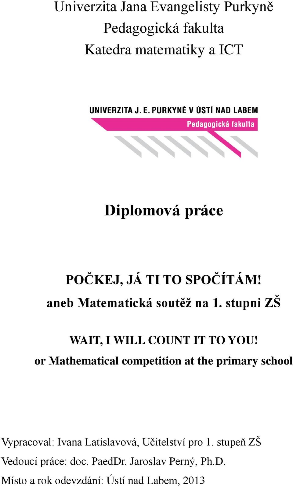 or Mathematical competition at the primary school Vypracoval: Ivana Latislavová, Učitelství pro 1.