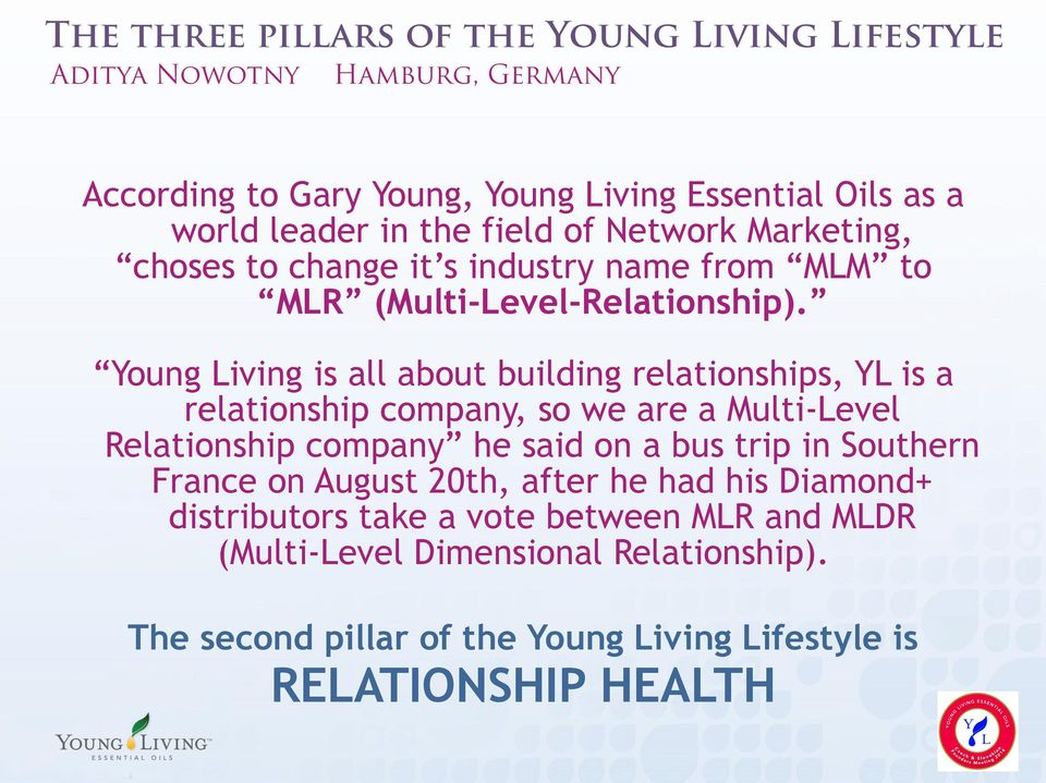 Young Living is all about building relationships, YL is a relationship company, so we are a Multi-Level Relationship company he said on a