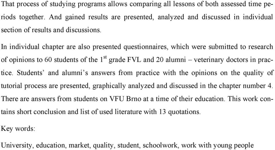 In individual chapter are also presented questionnaires, which were submitted to research of opinions to 60 students of the 1 st grade FVL and 20 alumni veterinary doctors in practice.