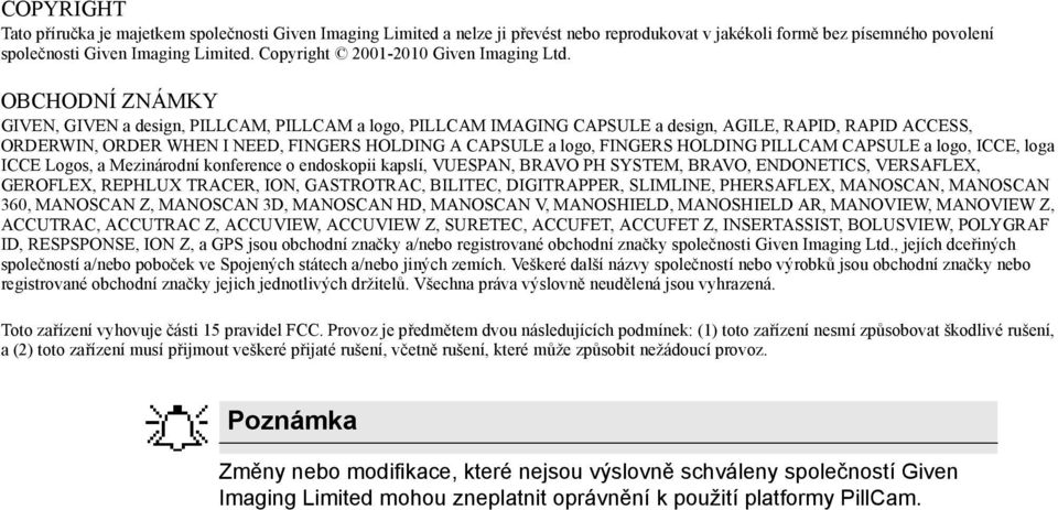OBCHODNÍ ZNÁMKY GIVEN, GIVEN a design, PILLCAM, PILLCAM a logo, PILLCAM IMAGING CAPSULE a design, AGILE, RAPID, RAPID ACCESS, ORDERWIN, ORDER WHEN I NEED, FINGERS HOLDING A CAPSULE a logo, FINGERS