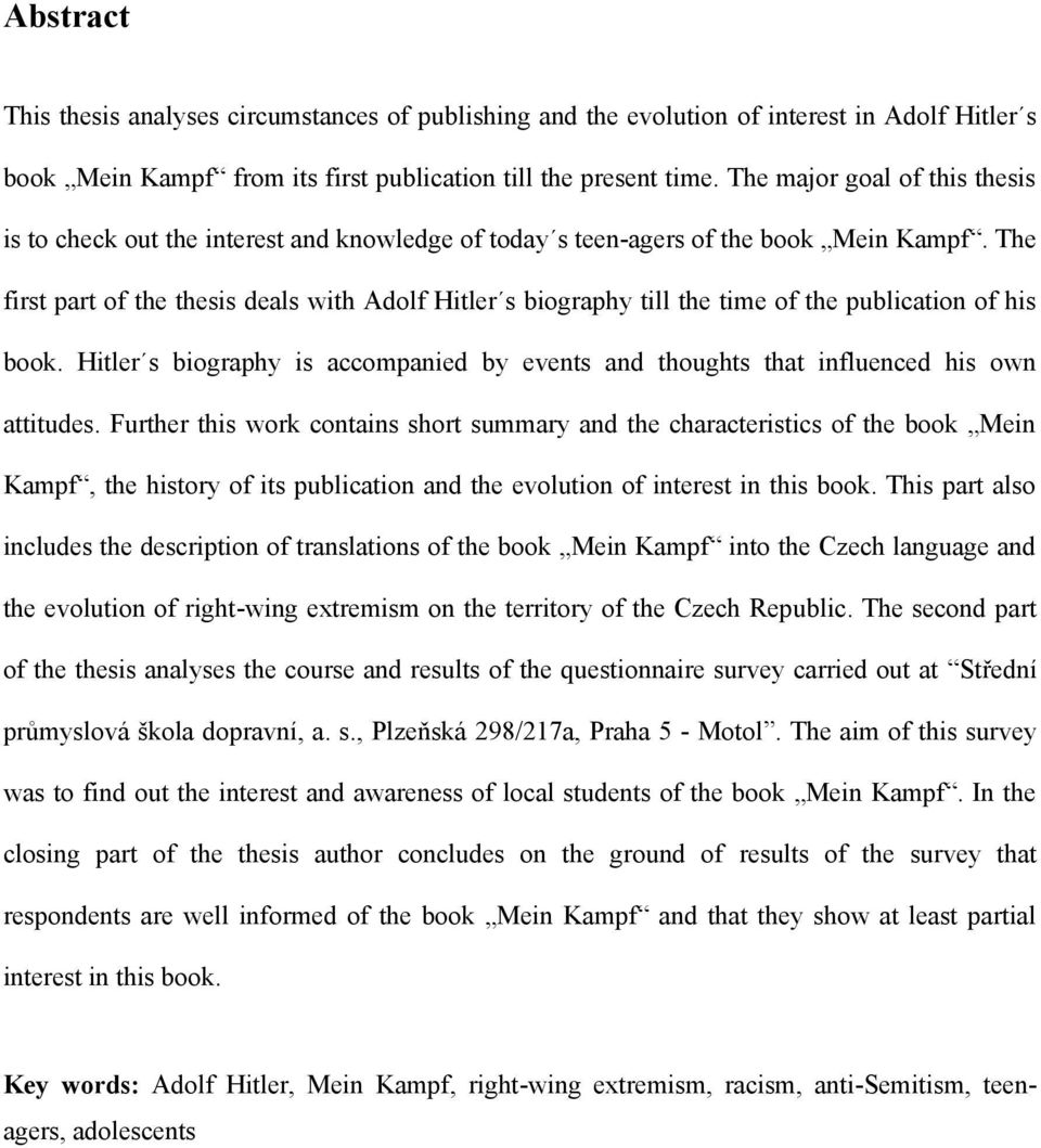 The first part of the thesis deals with Adolf Hitler s biography till the time of the publication of his book.