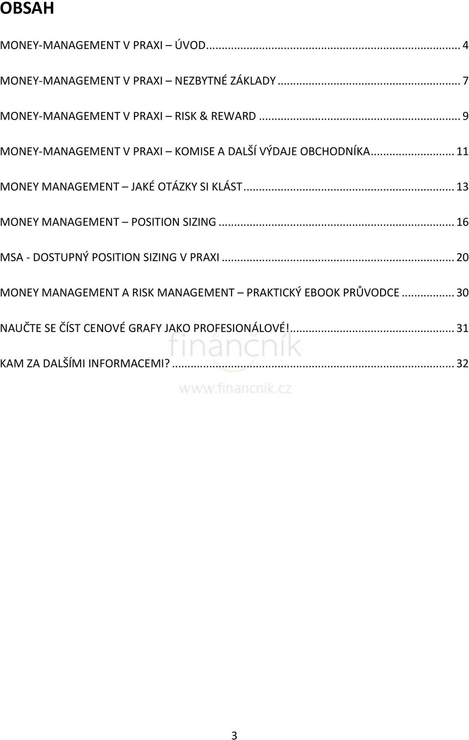 .. 11 MONEY MANAGEMENT JAKÉ OTÁZKY SI KLÁST... 13 MONEY MANAGEMENT POSITION SIZING.