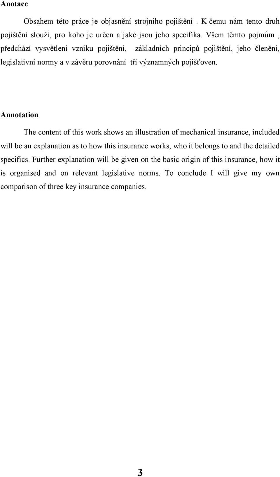 Annotation The content of this work shows an illustration of mechanical insurance, included will be an explanation as to how this insurance works, who it belongs to and the