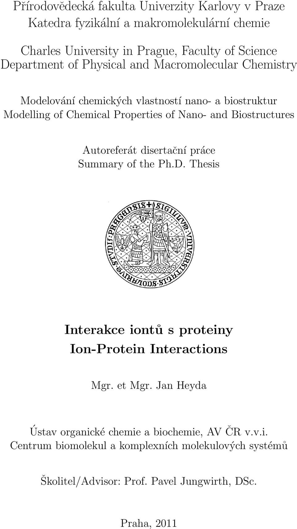 and Biostructures Autoreferát disertační práce Summary of the Ph.D. Thesis Interakce iontů s proteiny Ion-Protein Interactions Mgr. et Mgr.