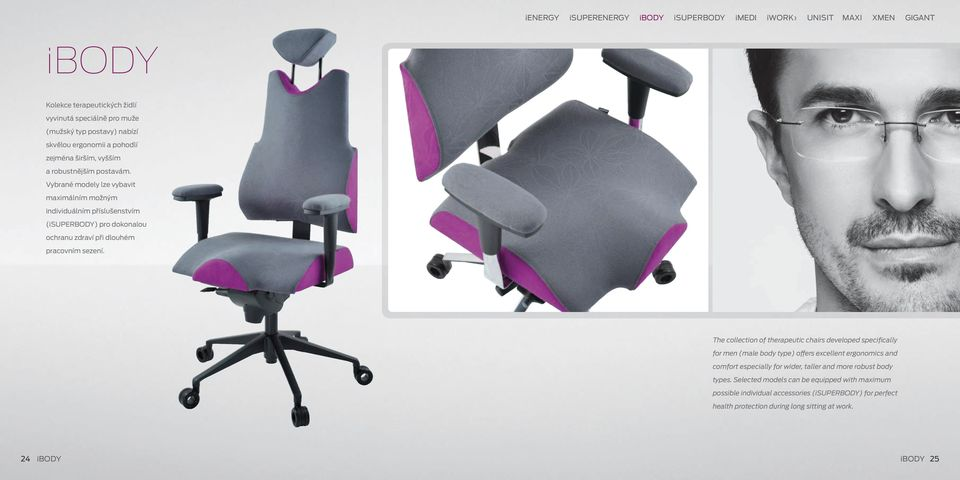 The collection of therapeutic chairs developed specifically for men (male body type) offers excellent ergonomics and comfort especially for wider, taller and more