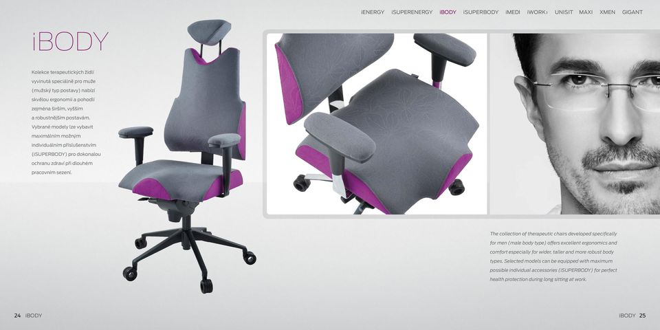 The collection of therapeutic chairs developed specifically for men (male body type) offers excellent ergonomics and comfort especially for wider, taller and