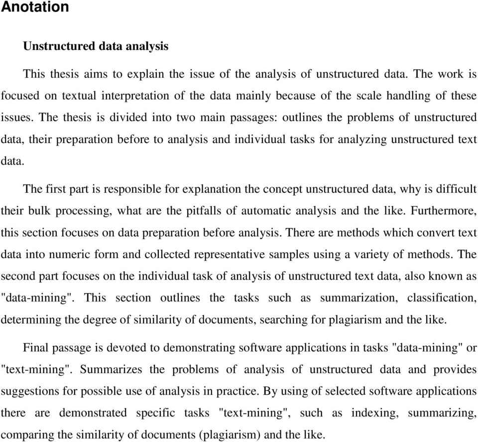 The thesis is divided into two main passages: outlines the problems of unstructured data, their preparation before to analysis and individual tasks for analyzing unstructured text data.