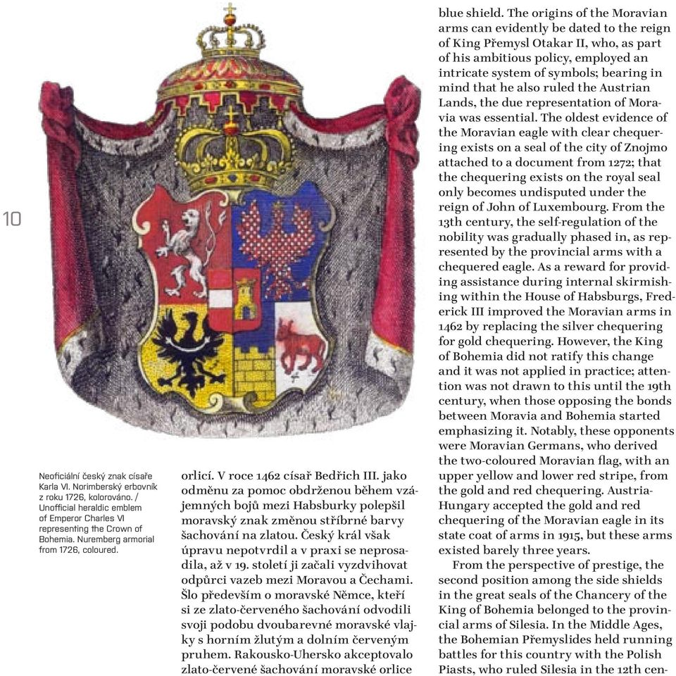 The origins of the Moravian arms can evidently be dated to the reign of King Přemysl Otakar II, who, as part of his ambitious policy, employed an intricate system of symbols; bearing in mind that he