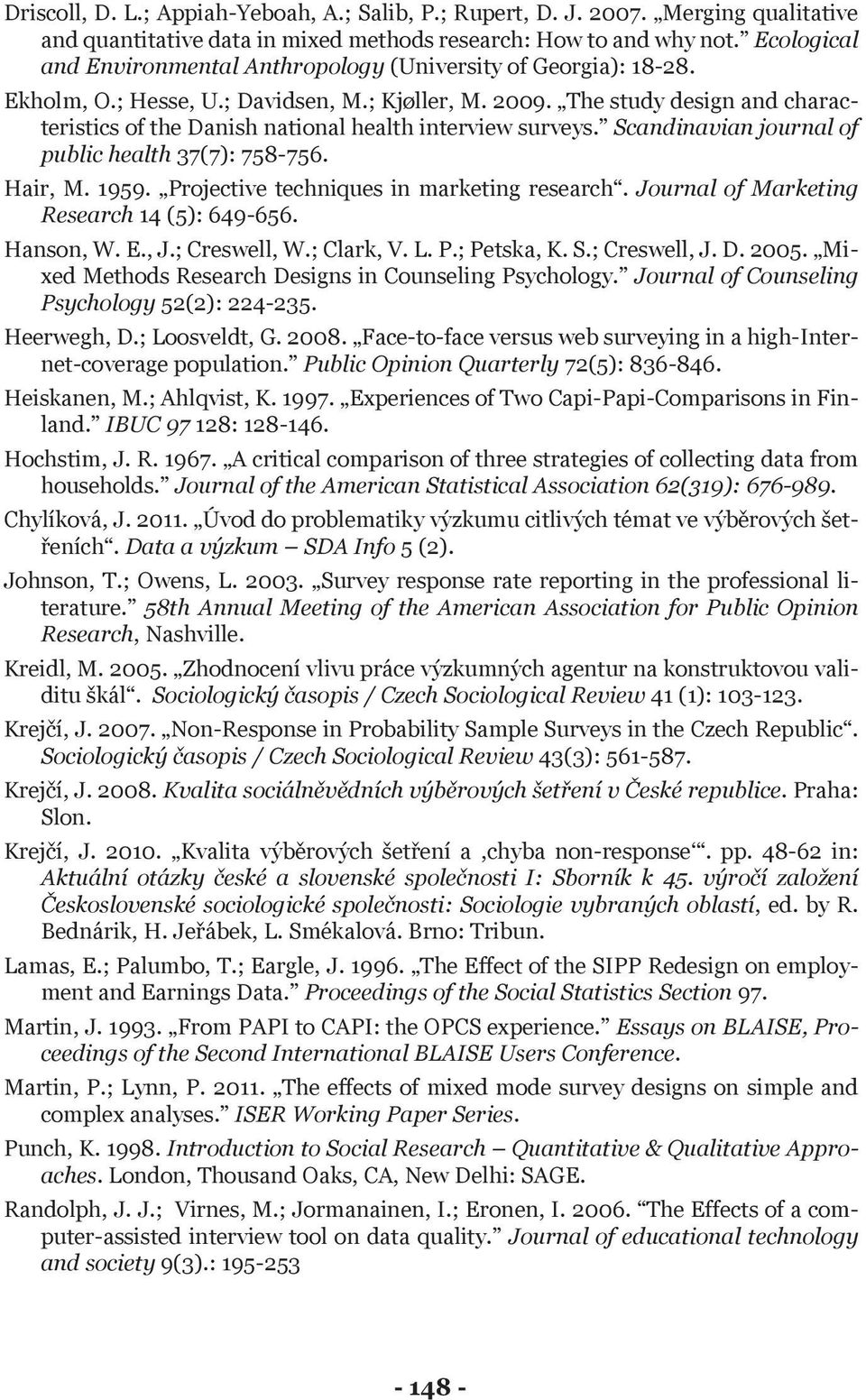 The study design and characteristics of the Danish national health interview surveys. Scandinavian journal of public health 37(7): 758-756. Hair, M. 1959. Projective techniques in marketing research.