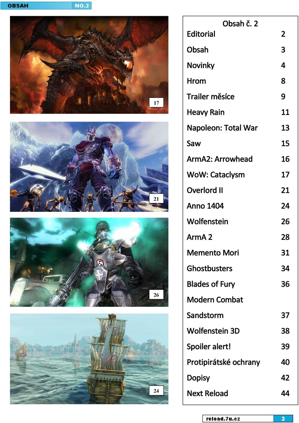 Total War 13 Saw 15 ArmA2: Arrowhead 16 WoW: Cataclysm 17 Overlord II 21 Anno 1404 24