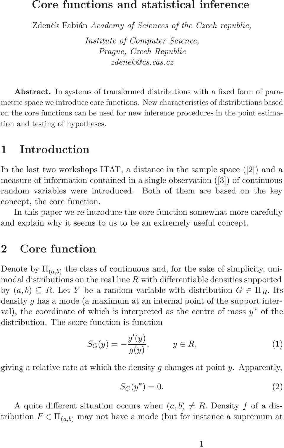 New characteristics of distributions based on the core functions can be used for new inference procedures in the point estimation and testing of hypotheses.