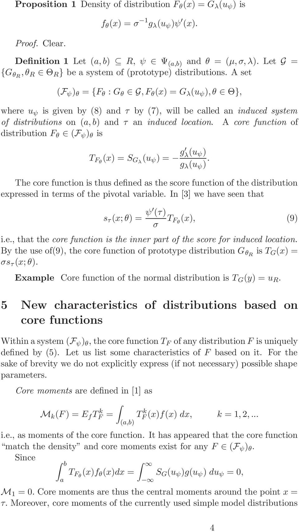 A set (F ψ ) θ = {F θ : G θ G,F θ (x) =G λ (u ψ ),θ Θ}, where u ψ is given by (8) and τ by (7), will be called an induced system of distributions on (a, b) and τ an induced location.
