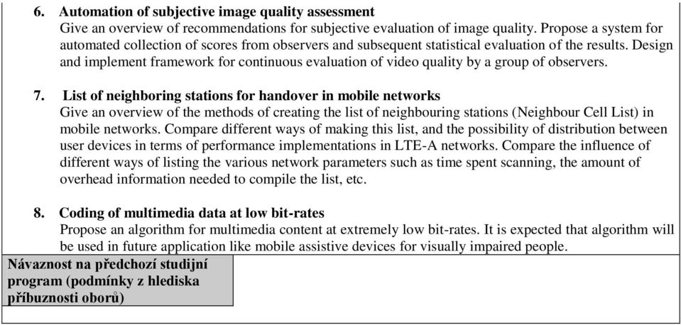 Design and implement framework for continuous evaluation of video quality by a group of observers. 7.