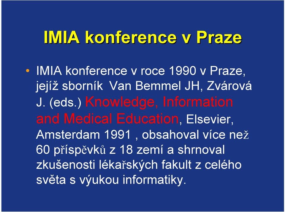 ) Knowledge, Information and Medical Education, Elsevier, Amsterdam 1991,