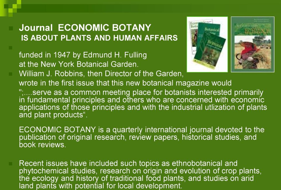 ..serve as a common meeting place for botanists interested primarily in fundamental principles and others who are concerned with economic applications of those principles and with the industrial