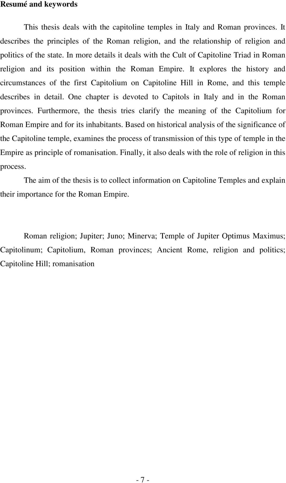 In more details it deals with the Cult of Capitoline Triad in Roman religion and its position within the Roman Empire.