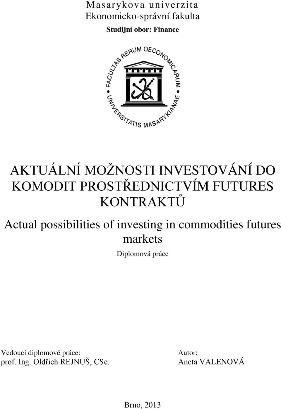 Actual possibilities of investing in commodities futures markets Diplomová